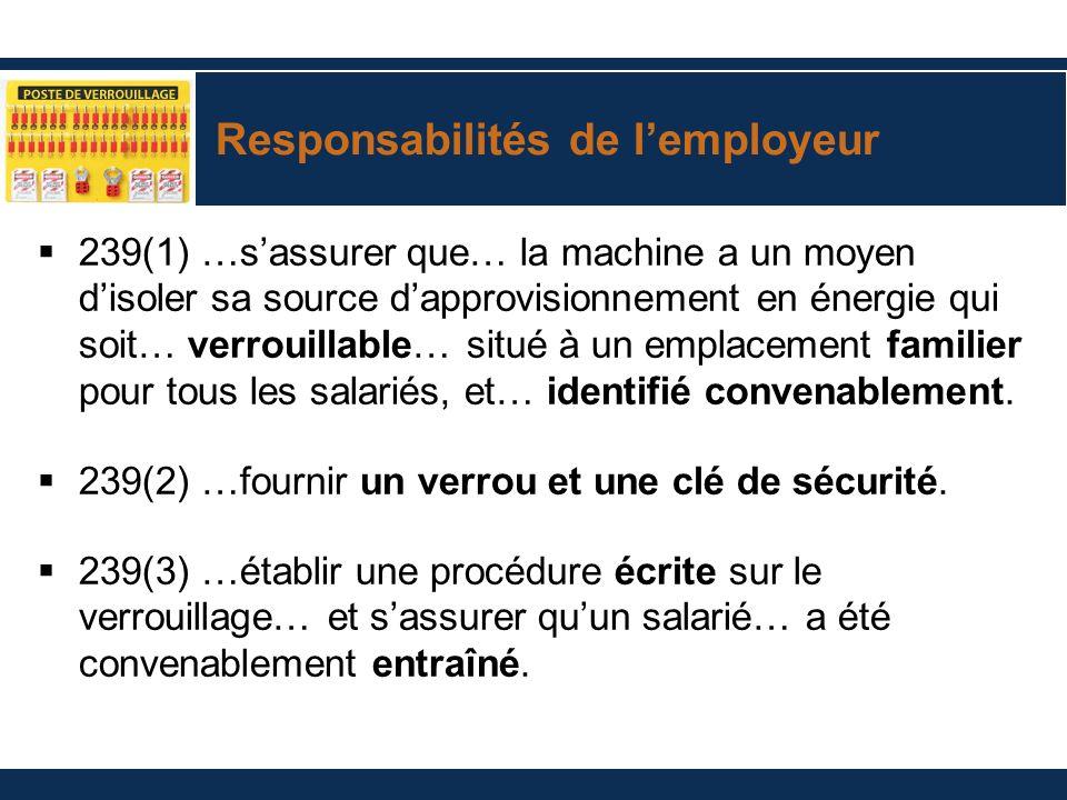 Responsabilités de lemployeur 239(1) …sassurer que… la machine a un moyen disoler sa source dapprovisionnement en énergie qui soit… verrouillable… sit