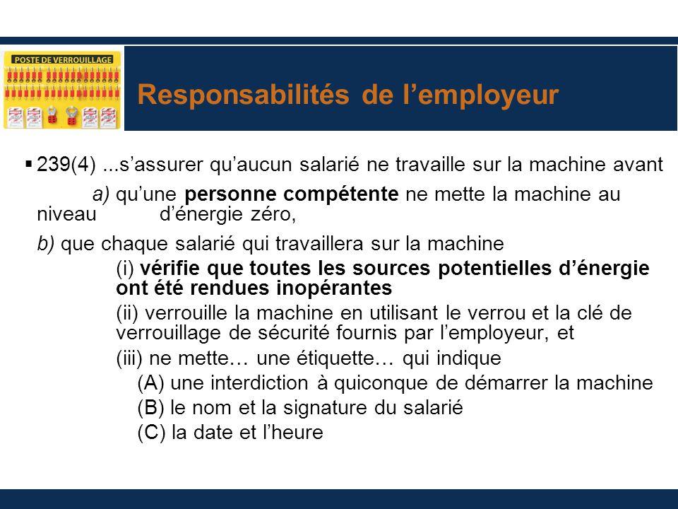 Responsabilités de lemployeur 239(4)...sassurer quaucun salarié ne travaille sur la machine avant a) quune personne compétente ne mette la machine au