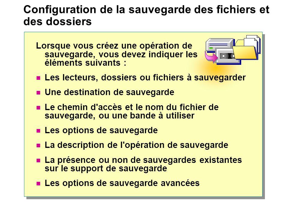 Configuration de la sauvegarde des fichiers et des dossiers Lorsque vous créez une opération de sauvegarde, vous devez indiquer les éléments suivants