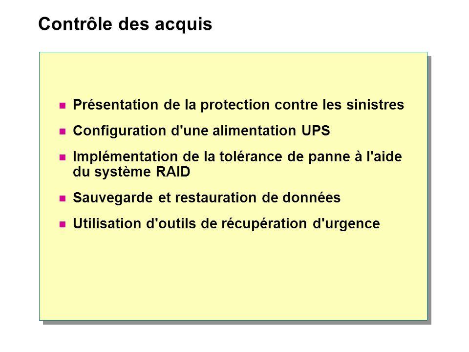 Contrôle des acquis Présentation de la protection contre les sinistres Configuration d'une alimentation UPS Implémentation de la tolérance de panne à