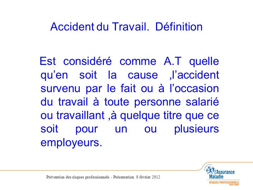 Prévention des risques professionnels - Présentation 8 février 2012 Accident du Travail. Définition Est considéré comme A.T quelle quen soit la cause,