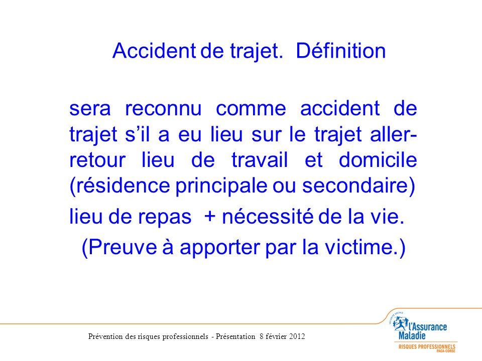 Prévention des risques professionnels - Présentation 8 février 2012 Accident de trajet. Définition sera reconnu comme accident de trajet sil a eu lieu