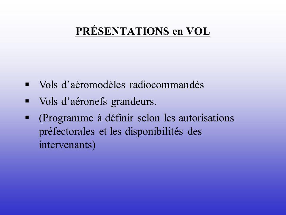 PRÉSENTATIONS en VOL Vols daéromodèles radiocommandés Vols daéronefs grandeurs. (Programme à définir selon les autorisations préfectorales et les disp