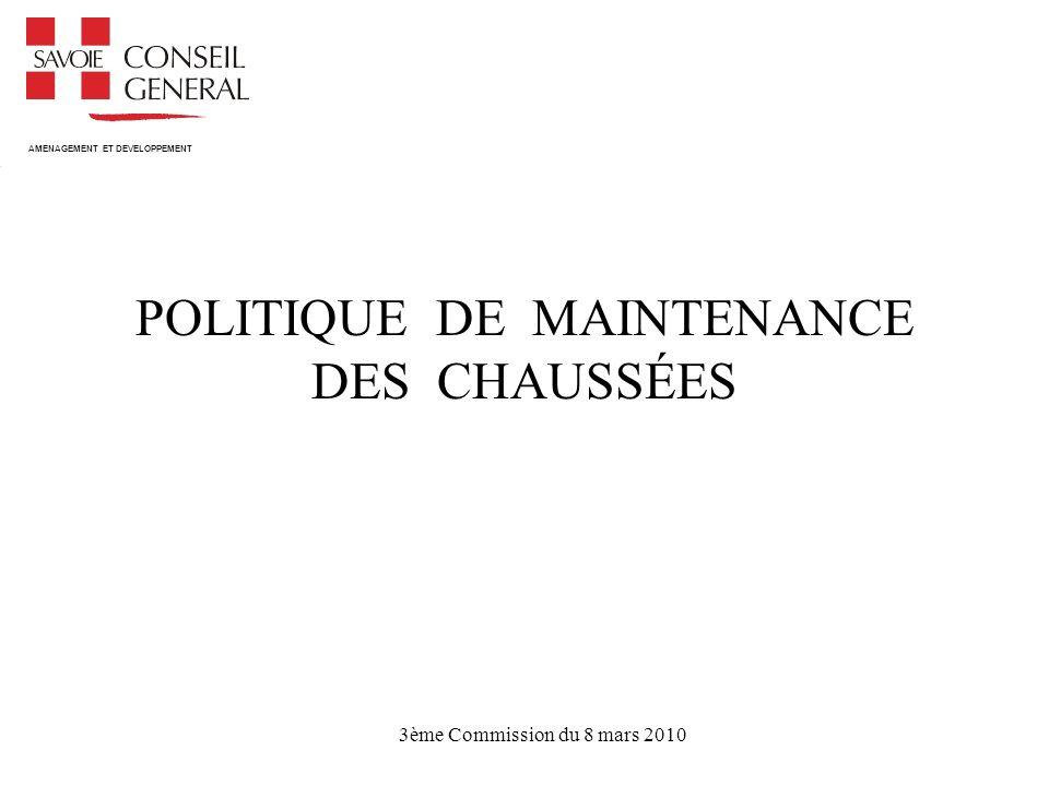 AMENAGEMENT ET DEVELOPPEMENT Politique de maintenance des chaussées 3ème Commission du 8 mars 2010 POLITIQUE DE MAINTENANCE DES CHAUSSÉES