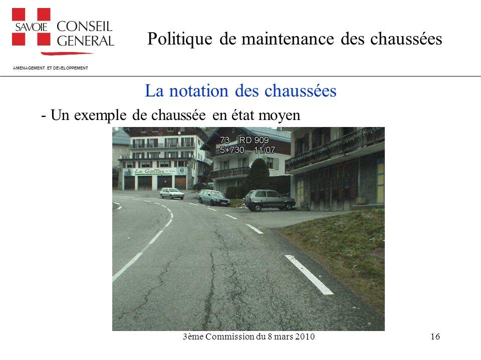 AMENAGEMENT ET DEVELOPPEMENT Politique de maintenance des chaussées 3ème Commission du 8 mars 201016 La notation des chaussées - Un exemple de chaussée en état moyen