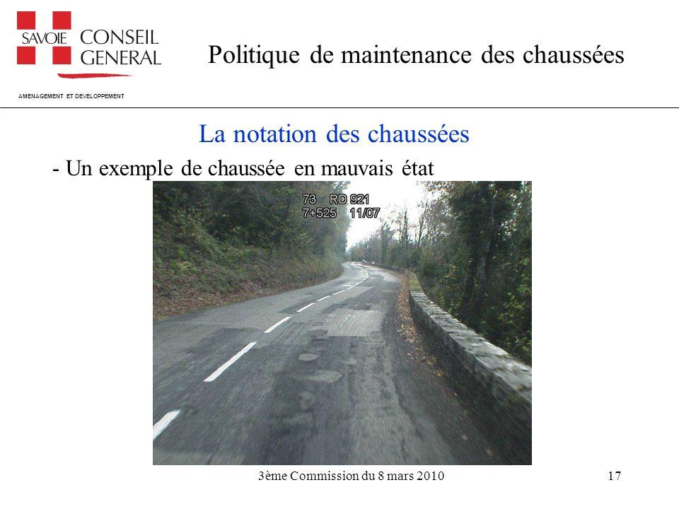 AMENAGEMENT ET DEVELOPPEMENT Politique de maintenance des chaussées 3ème Commission du 8 mars 201017 La notation des chaussées - Un exemple de chaussée en mauvais état