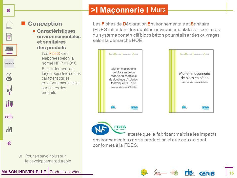 MAISON INDIVIDUELLE Produits en béton >I Maçonnerie I 15 Murs 15 Conception Caractéristiques environnementales et sanitaires des produits Les FDES son