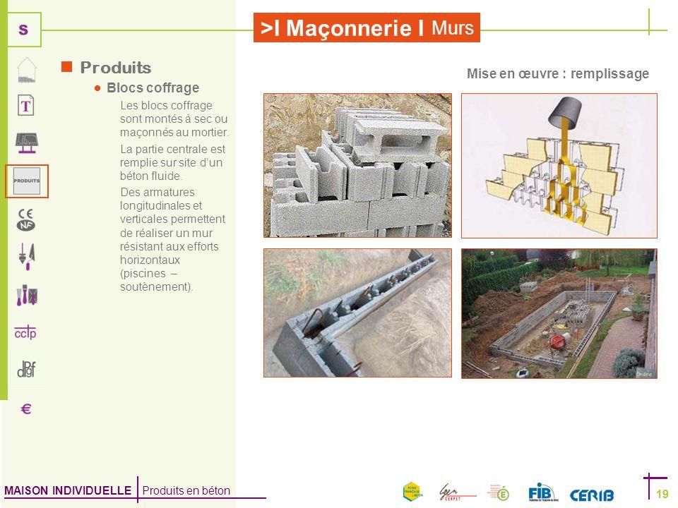 MAISON INDIVIDUELLE Produits en béton >I Maçonnerie I 19 Murs 19 Produits Blocs coffrage Les blocs coffrage sont montés à sec ou maçonnés au mortier.