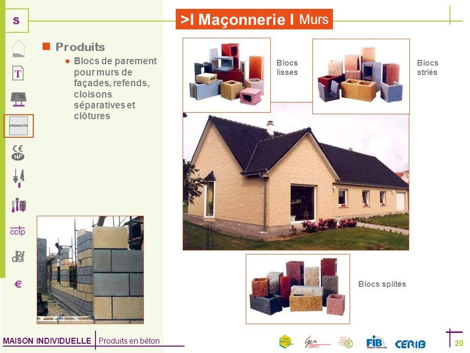 MAISON INDIVIDUELLE Produits en béton >I Maçonnerie I 20 Murs 20 Produits Blocs de parement pour murs de façades, refends, cloisons séparatives et clô