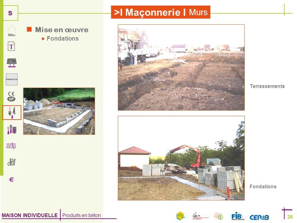MAISON INDIVIDUELLE Produits en béton >I Maçonnerie I 26 Murs 26 Terrassements Fondations Mise en œuvre Fondations