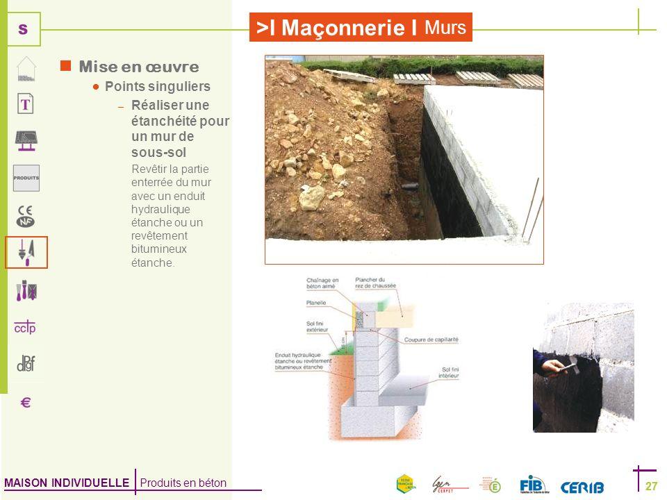 MAISON INDIVIDUELLE Produits en béton >I Maçonnerie I 27 Murs 27 Mise en œuvre Points singuliers – Réaliser une étanchéité pour un mur de sous-sol Rev