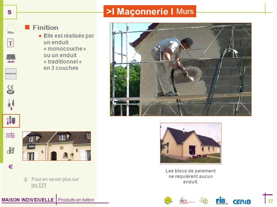 MAISON INDIVIDUELLE Produits en béton >I Maçonnerie I 37 Murs 37 Finition Elle est réalisée par un enduit « monocouche » ou un enduit « traditionnel »