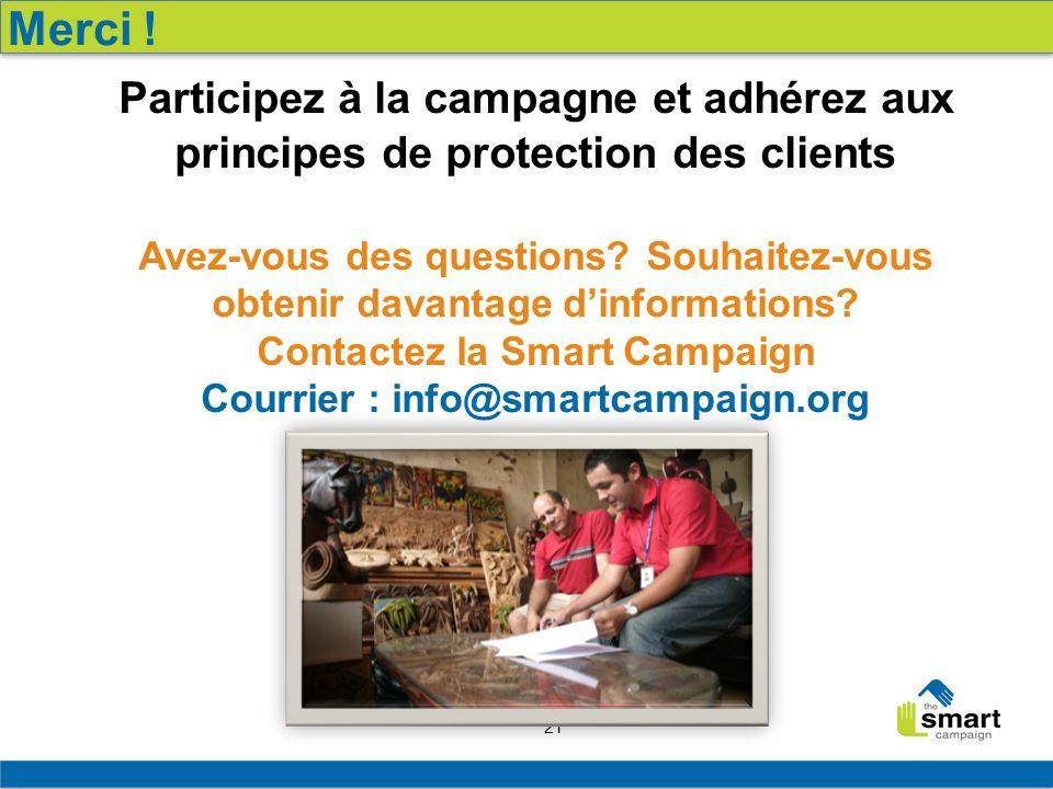 21 Participez à la campagne et adhérez aux principes de protection des clients Avez-vous des questions? Souhaitez-vous obtenir davantage dinformations