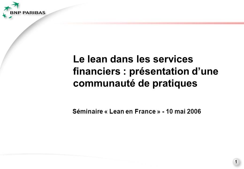 1 1 Séminaire « Lean en France » - 10 mai 2006 Le lean dans les services financiers : présentation dune communauté de pratiques