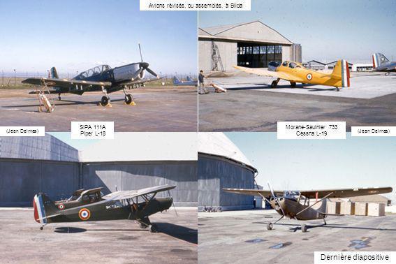 (Jean Delmas) Morane-Saulnier 733 Cessna L-19 SIPA 111A Piper L-18 Dernière diapositive Avions révisés, ou assemblés, à Blida
