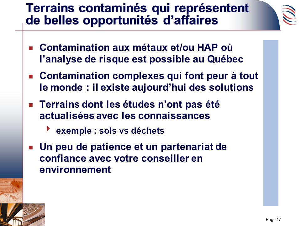 Page 17 Terrains contaminés qui représentent de belles opportunités daffaires n Contamination aux métaux et/ou HAP où lanalyse de risque est possible