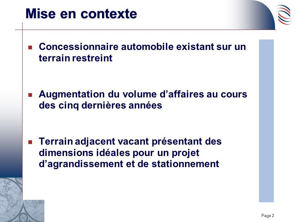 Page 2 Mise en contexte n Concessionnaire automobile existant sur un terrain restreint n Augmentation du volume daffaires au cours des cinq dernières