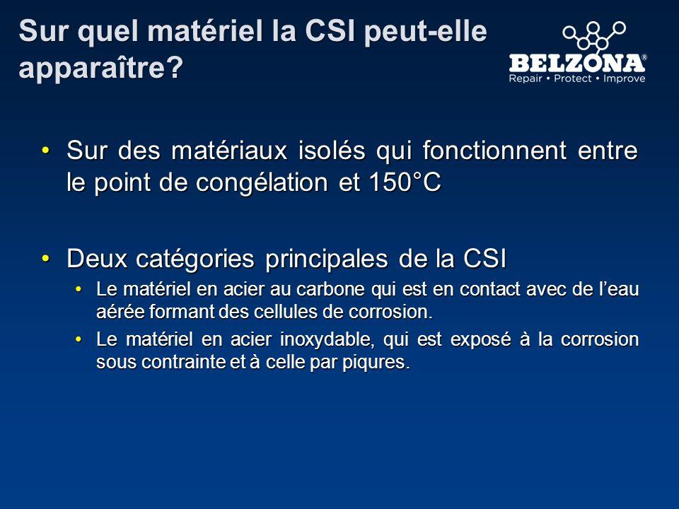Sur quel matériel la CSI peut-elle apparaître? Sur des matériaux isolés qui fonctionnent entre le point de congélation et 150°CSur des matériaux isolé