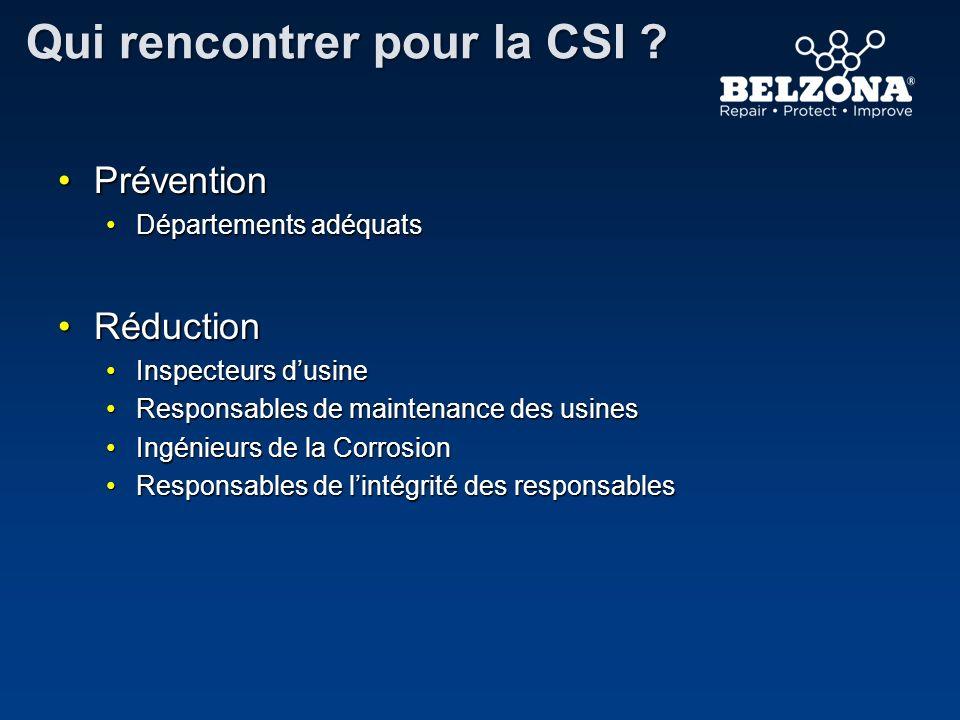Qui rencontrer pour la CSI ? PréventionPrévention Départements adéquatsDépartements adéquats RéductionRéduction Inspecteurs dusineInspecteurs dusine R