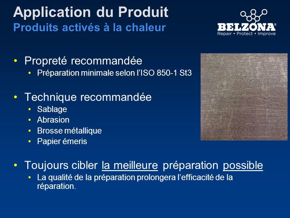 Application du Produit Produits activés à la chaleur Propreté recommandée Préparation minimale selon lISO 850-1 St3 Technique recommandée Sablage Abra
