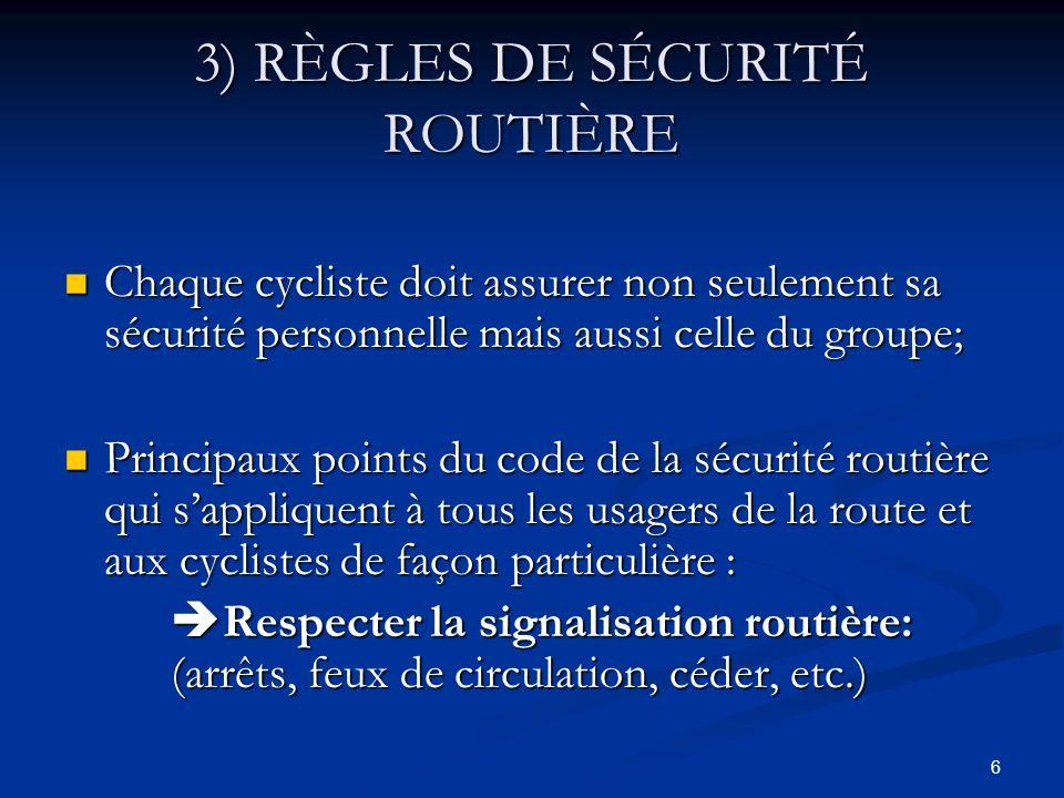 7 3) RÈGLES DE SÉCURITÉ ROUTIÈRE (SUITE) Signaler ses intentions en utilisant les signes appropriés (arrêts et ralentissement, virages à gauche ou à droite) et indiquer les obstacles (trous, cailloux, craques, etc.) (obligation de chacun!).