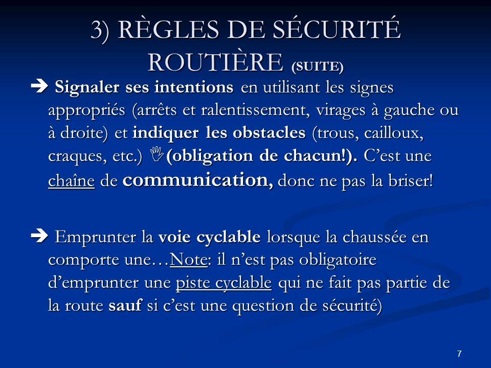 8 3) RÈGLES DE SÉCURITÉ ROUTIÈRE (SUITE) Circuler à la file indienne quand vous roulez en groupe; Circuler à la file indienne quand vous roulez en groupe; Un maximum de 15 cyclistes à la file est permis par la loi au Québec.