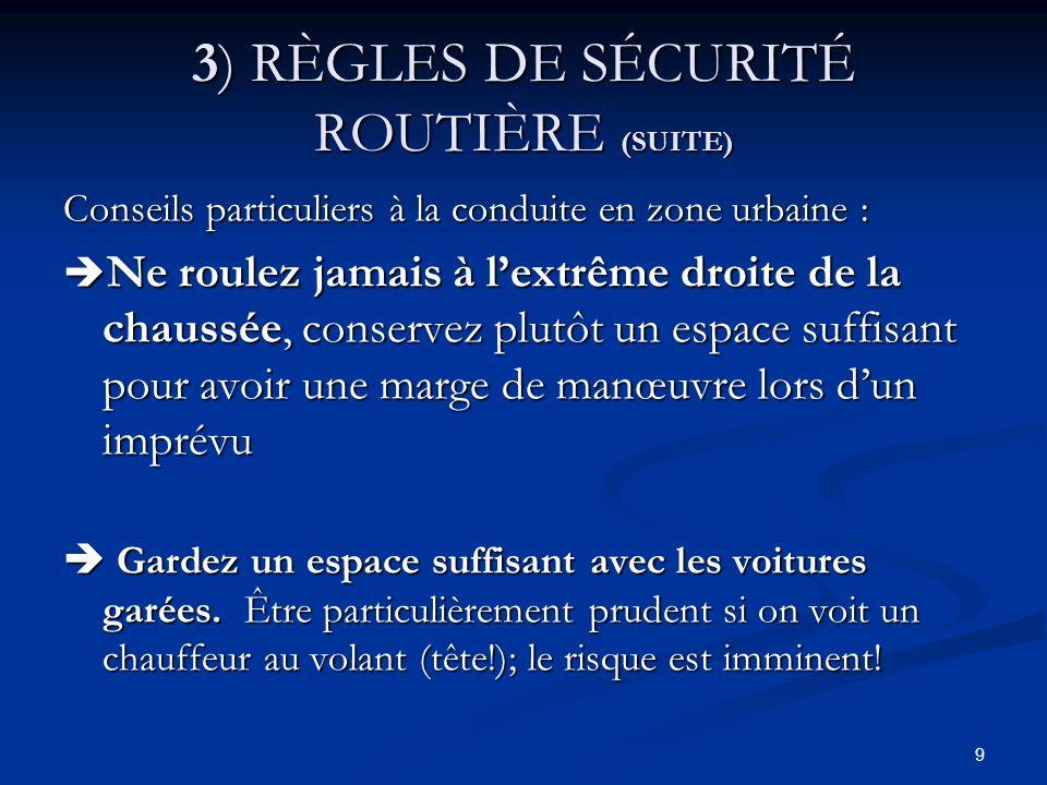 10 3) RÈGLES DE SÉCURITÉ ROUTIÈRE (SUITE) Laissez le champ libre aux véhicules déjà immobilisés à un carrefour pour respecter les priorités.