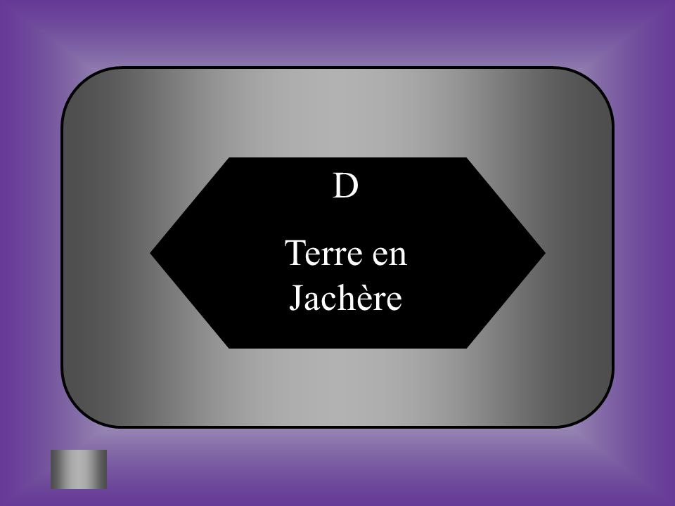 A:B: Terre agricole Tenure #6 Comment nomme t-on une terre au repos.