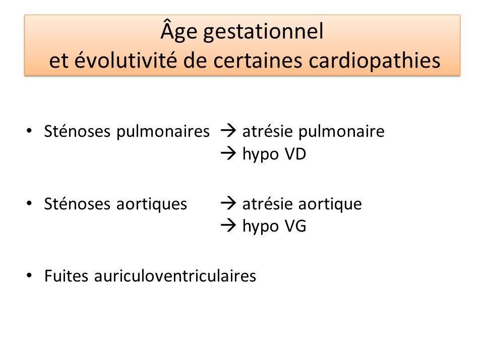 Sténoses pulmonaires atrésie pulmonaire hypo VD Sténoses aortiques atrésie aortique hypo VG Fuites auriculoventriculaires Âge gestationnel et évolutiv