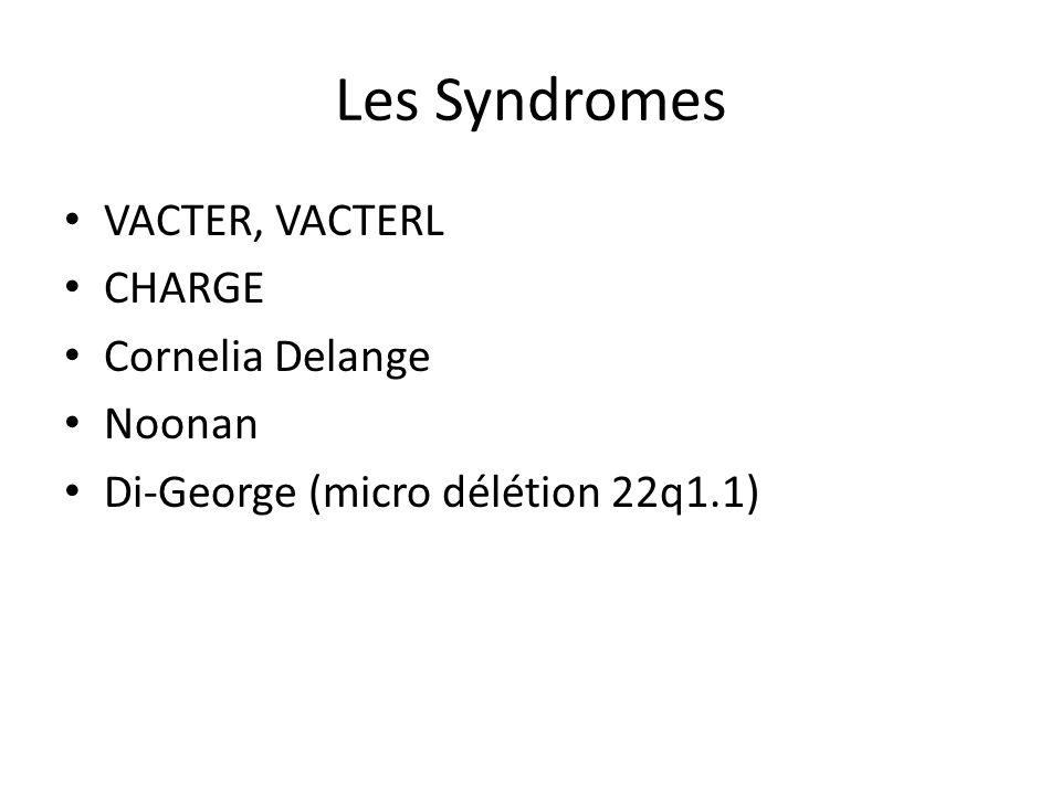 Les Syndromes VACTER, VACTERL CHARGE Cornelia Delange Noonan Di-George (micro délétion 22q1.1)