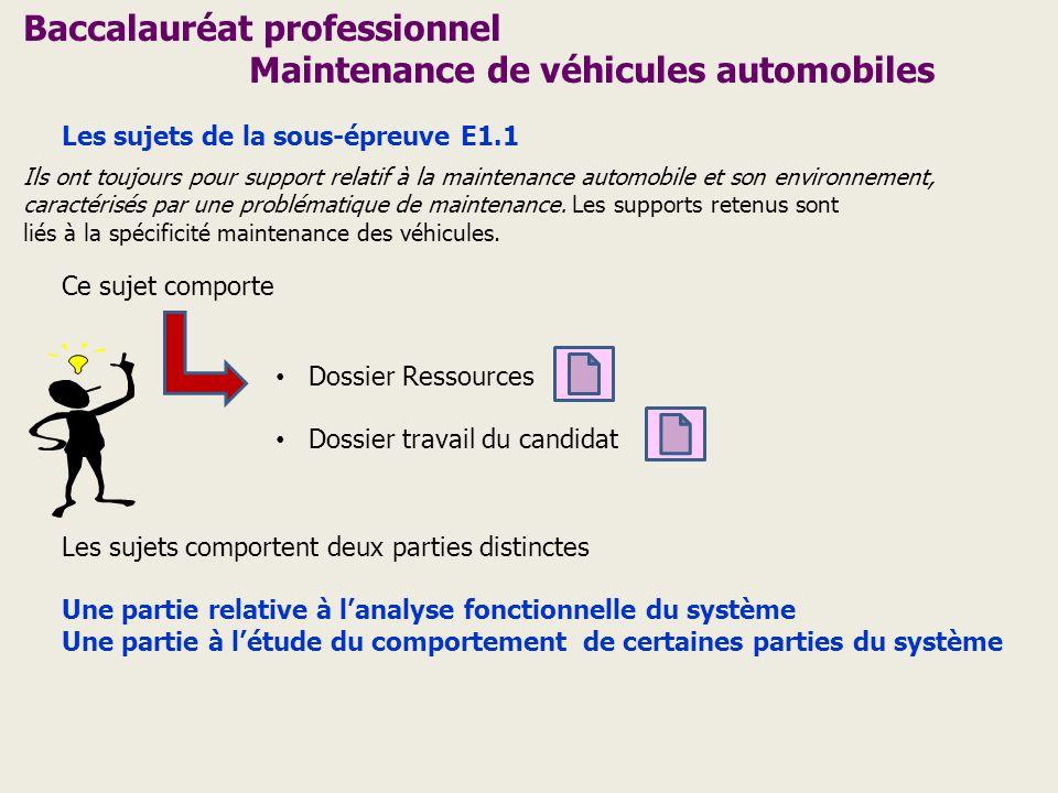 Baccalauréat professionnel Maintenance de véhicules automobiles Les sujets de la sous-épreuve E1.1 Ils ont toujours pour support relatif à la maintena