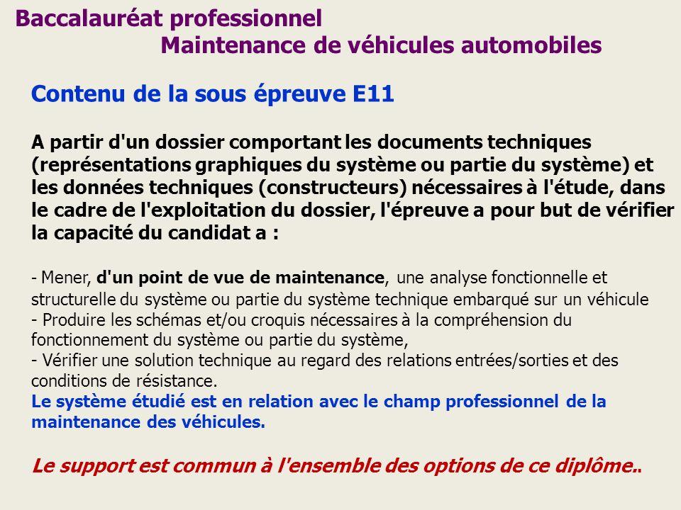 Baccalauréat professionnel Maintenance de véhicules automobiles Contenu de la sous épreuve E11 A partir d'un dossier comportant les documents techniqu