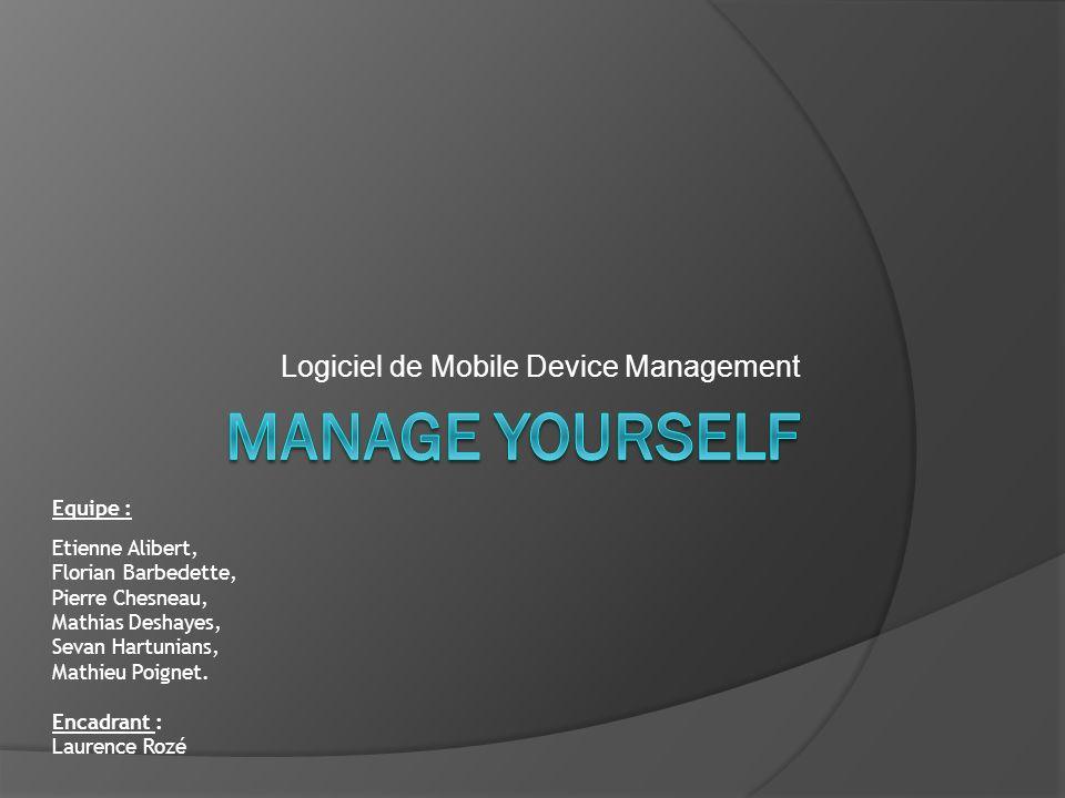 Logiciel de Mobile Device Management Equipe : Etienne Alibert, Florian Barbedette, Pierre Chesneau, Mathias Deshayes, Sevan Hartunians, Mathieu Poigne