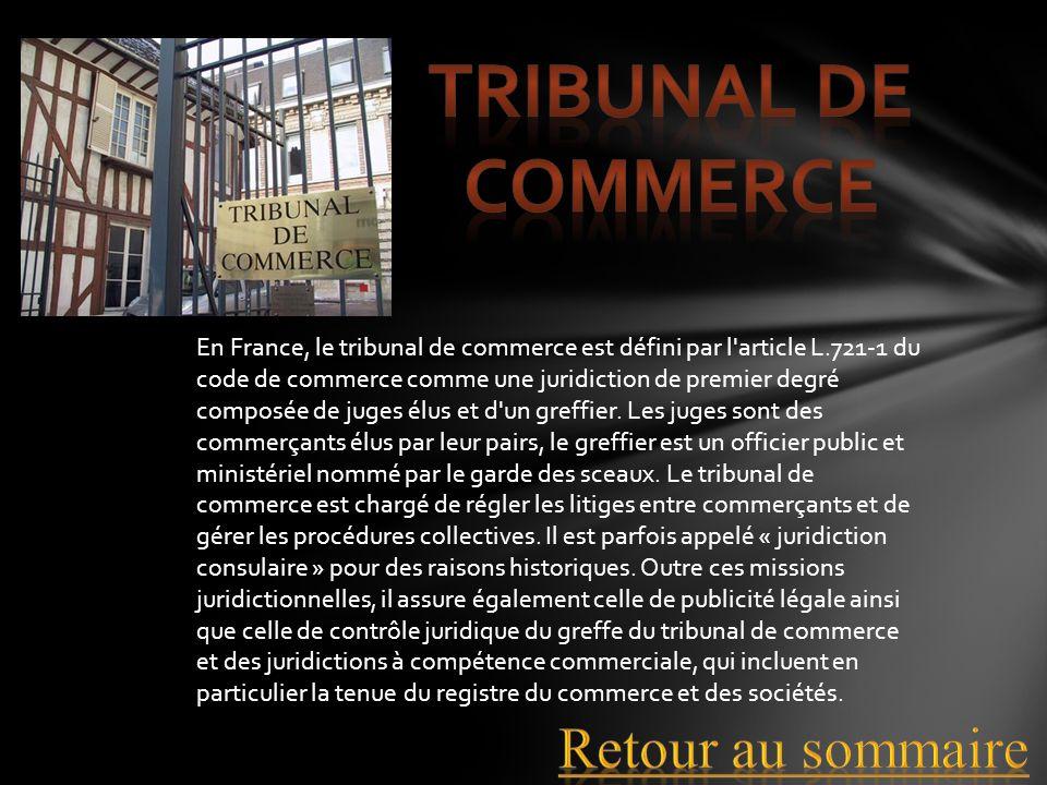 En France, le tribunal de commerce est défini par l'article L.721-1 du code de commerce comme une juridiction de premier degré composée de juges élus