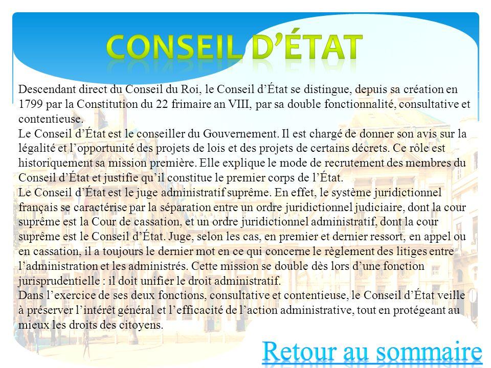 Descendant direct du Conseil du Roi, le Conseil dÉtat se distingue, depuis sa création en 1799 par la Constitution du 22 frimaire an VIII, par sa doub