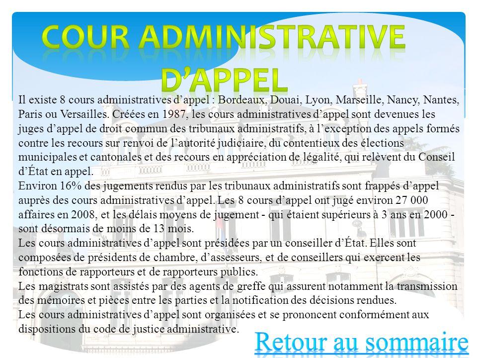 Il existe 8 cours administratives dappel : Bordeaux, Douai, Lyon, Marseille, Nancy, Nantes, Paris ou Versailles. Créées en 1987, les cours administrat