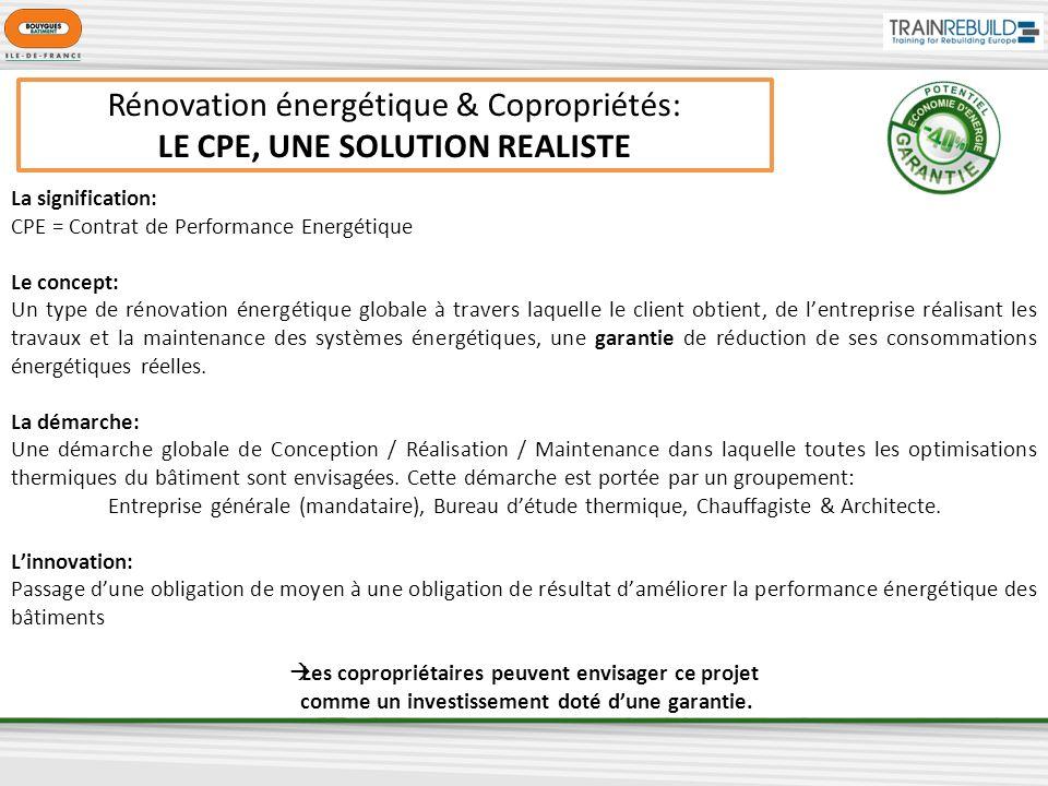 Rénovation énergétique & Copropriétés: LE CPE, UNE SOLUTION REALISTE La signification: CPE = Contrat de Performance Energétique Le concept: Un type de