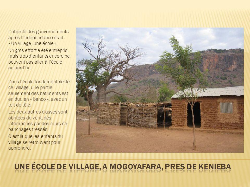 Lobjectif des gouvernements après lindépendance était « Un village, une école ». Un gros effort a été entrepris mais trop denfants encore ne peuvent p