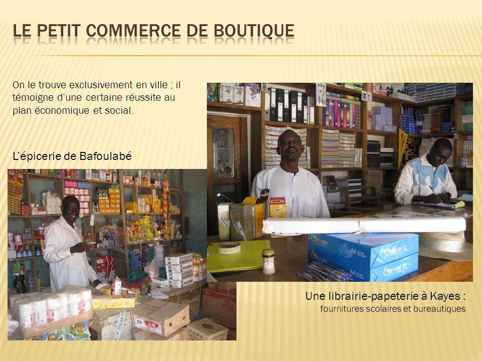 Une librairie-papeterie à Kayes : fournitures scolaires et bureautiques Lépicerie de Bafoulabé On le trouve exclusivement en ville ; il témoigne dune