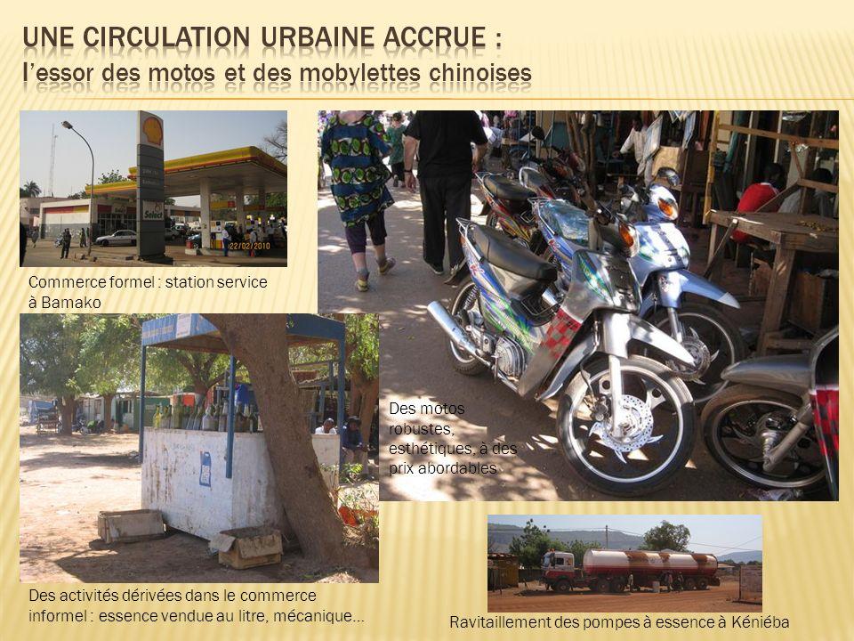 Des activités dérivées dans le commerce informel : essence vendue au litre, mécanique… Commerce formel : station service à Bamako Des motos robustes,