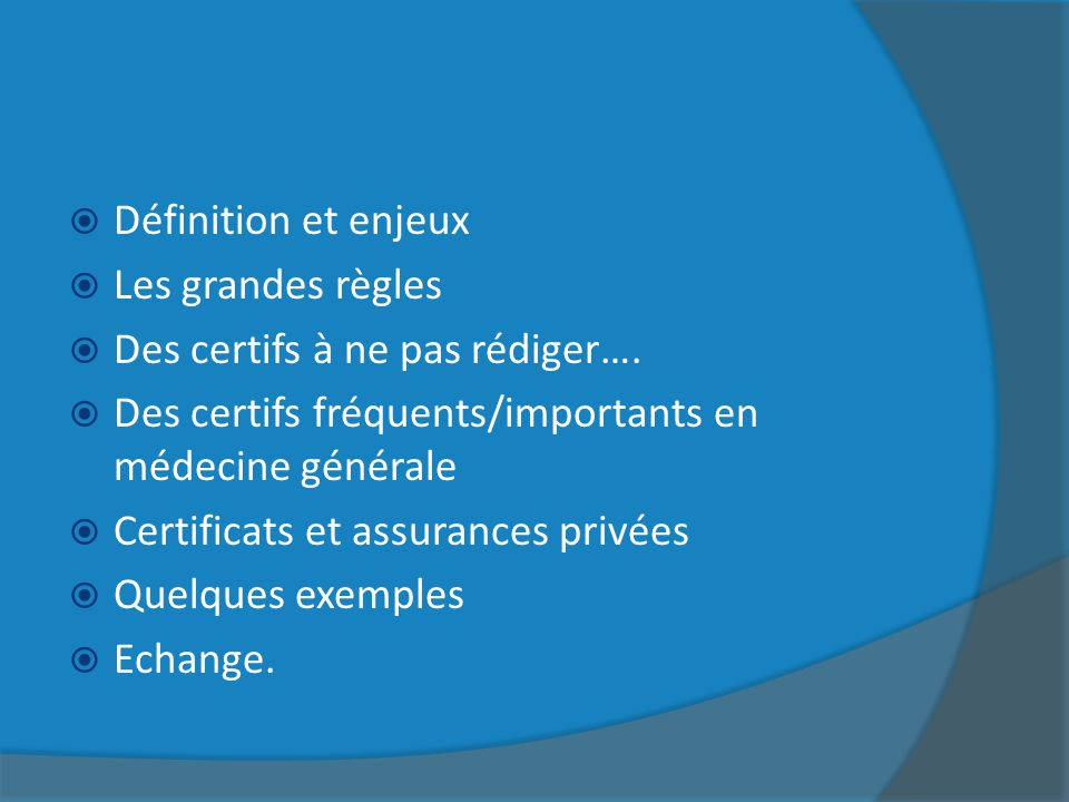 Définition et enjeux Les grandes règles Des certifs à ne pas rédiger…. Des certifs fréquents/importants en médecine générale Certificats et assurances