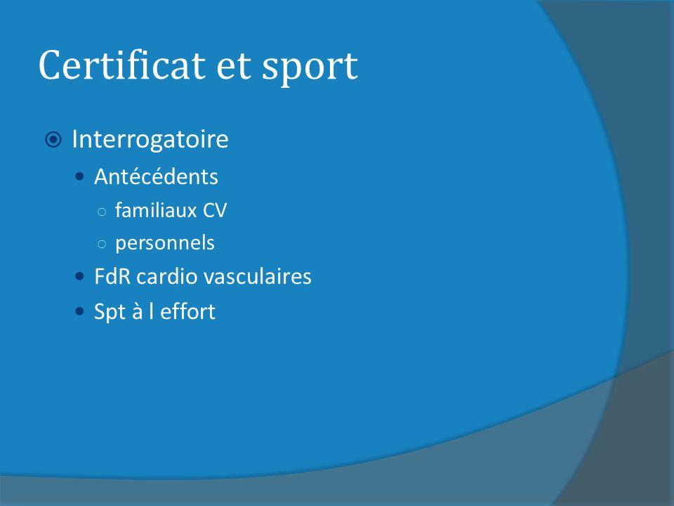 Certificat et sport Interrogatoire Antécédents familiaux CV personnels FdR cardio vasculaires Spt à l effort