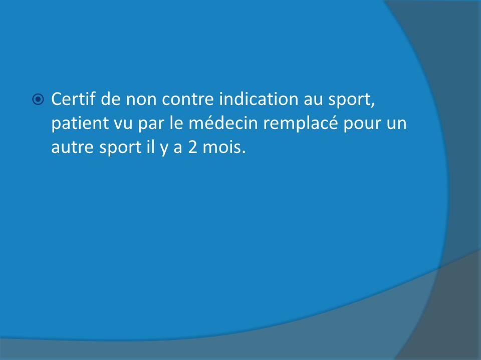 Certif de non contre indication au sport, patient vu par le médecin remplacé pour un autre sport il y a 2 mois.