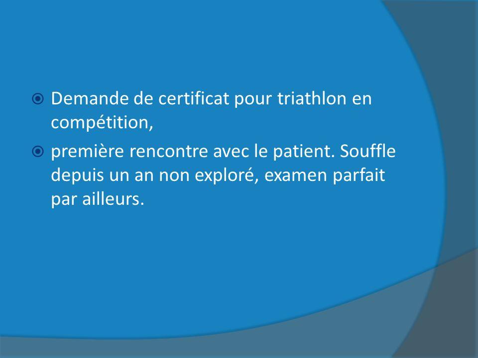 Demande de certificat pour triathlon en compétition, première rencontre avec le patient. Souffle depuis un an non exploré, examen parfait par ailleurs