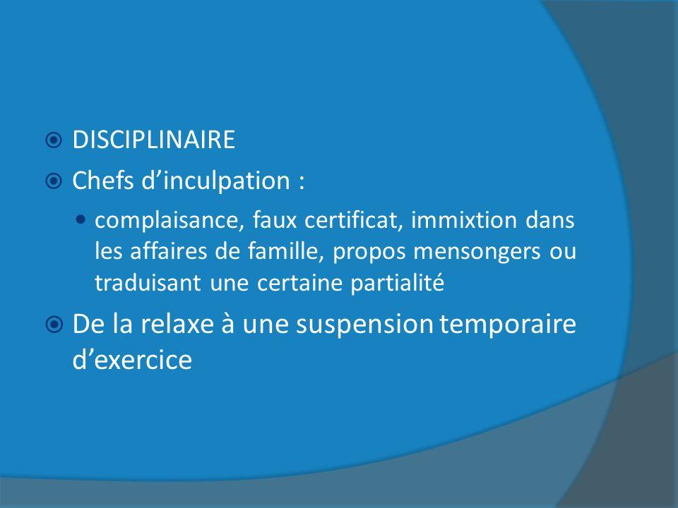 DISCIPLINAIRE Chefs dinculpation : complaisance, faux certificat, immixtion dans les affaires de famille, propos mensongers ou traduisant une certaine