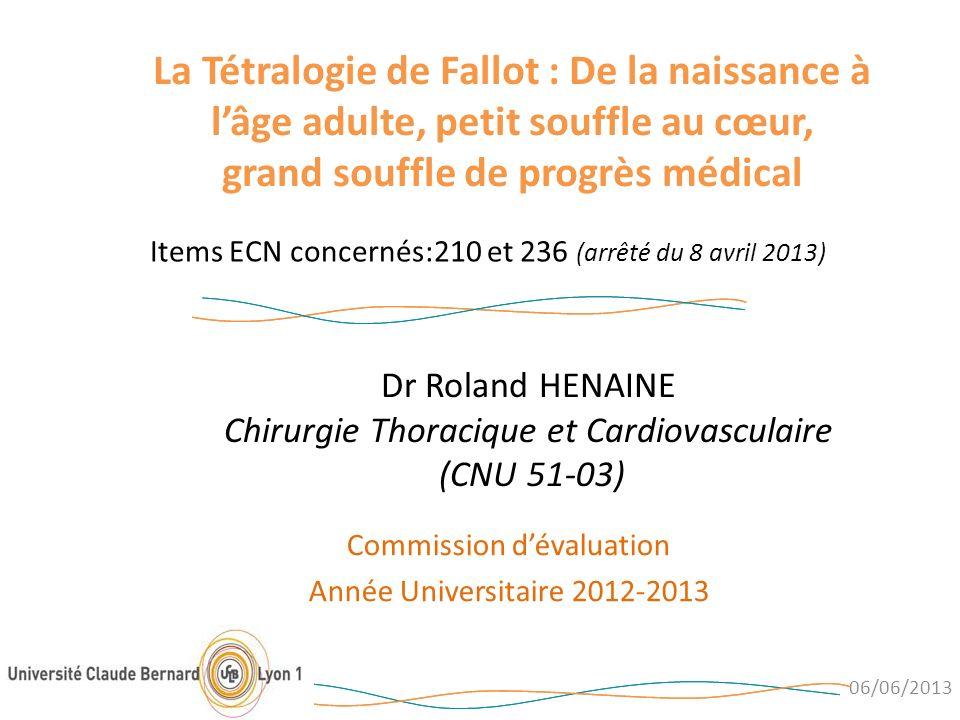 Dr Roland HENAINE Chirurgie Thoracique et Cardiovasculaire (CNU 51-03) 06/06/2013 La Tétralogie de Fallot : De la naissance à lâge adulte, petit souff
