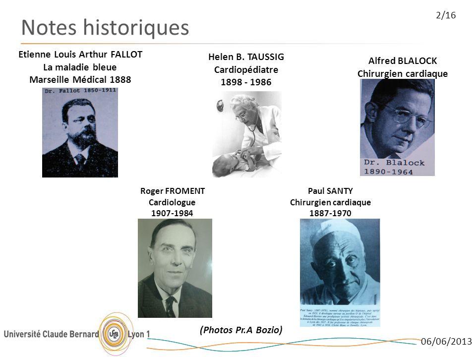 06/06/2013 2/16 Notes historiques Etienne Louis Arthur FALLOT La maladie bleue Marseille Médical 1888 Helen B. TAUSSIG Cardiopédiatre 1898 - 1986 Alfr
