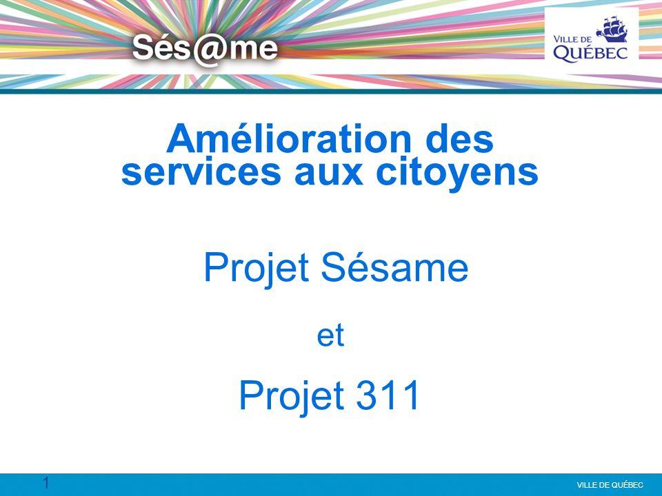 1 VILLE DE QUÉBEC Amélioration des services aux citoyens Projet Sésame et Projet 311