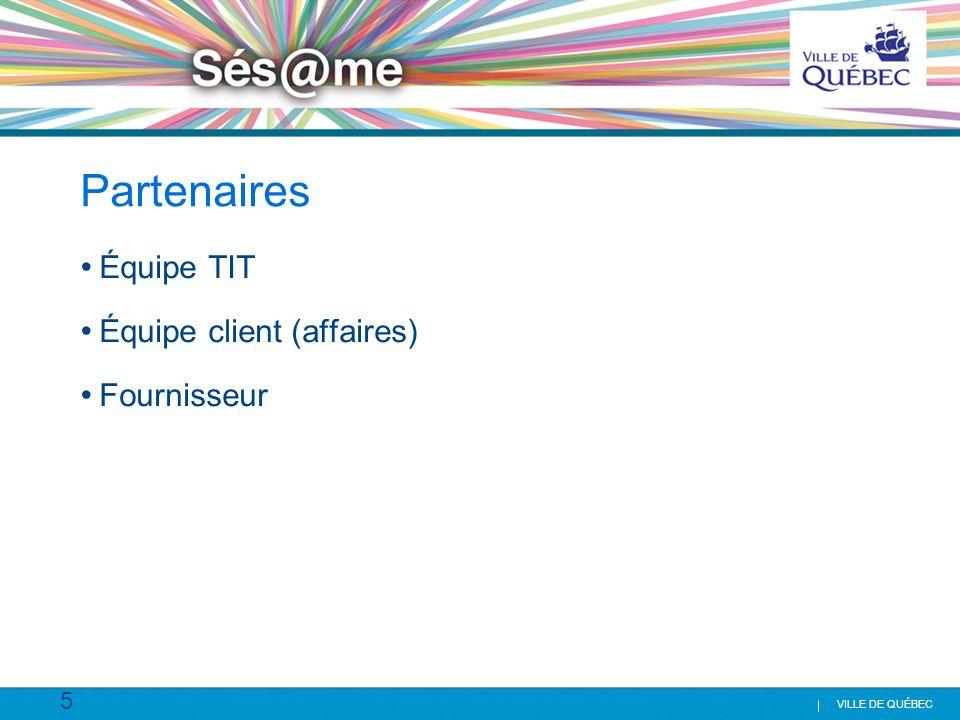 5 VILLE DE QUÉBEC Partenaires Équipe TIT Équipe client (affaires) Fournisseur