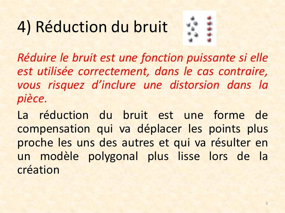 La réduction du bruit nest pas recommandé pour les nuages de points destine à être utilisé dans Geomagic Qualify.